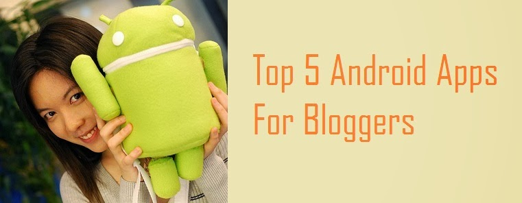 5 Top Android Apps For Bloggers
