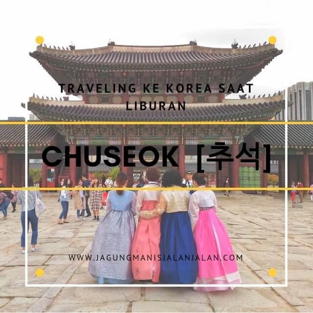 Pengalaman Traveling ke Korea saat Liburan Chuseok