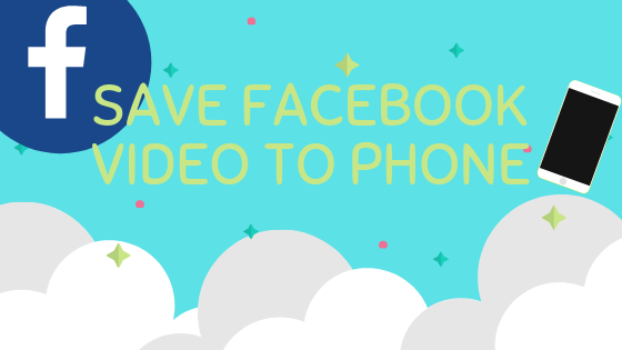 Save Facebook Video To Phone