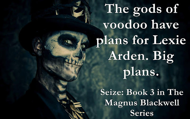 """The gods of voodoo have plans for Lexie Arden. Big Plans."" Seize: Book 3 in The Magnus Blackwell Series"
