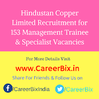 Hindustan Copper Limited Recruitment for 153 Management Trainee & Specialist Vacancies