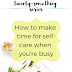 The Twenty-Something Series: How to make time for self-care when you're busy