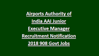 Airports Authority of India AAI Junior Executive Manager Recruitment Notification 2018 908 Govt Jobs