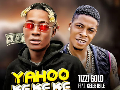 [FAST DOWNLOAD] Tizzi Gold Ft Celeb Ibile - Yahoo Kekeke