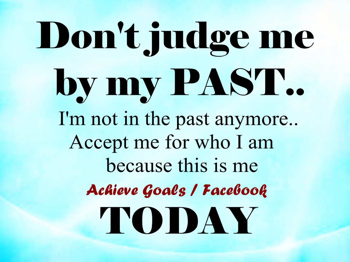 Quotes Don T Judge: Love Life Dreams: Don't Judge Me By My Past