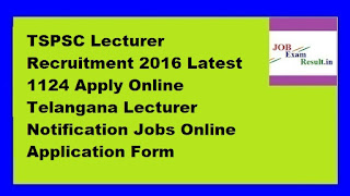 TSPSC Lecturer Recruitment 2016 Latest 1124 Apply Online Telangana Lecturer Notification Jobs Online Application Form