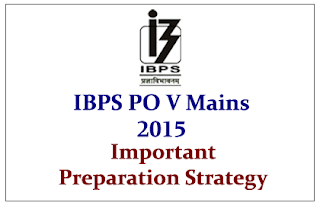 Important Preparation Strategy for IBPS PO Mains 2015