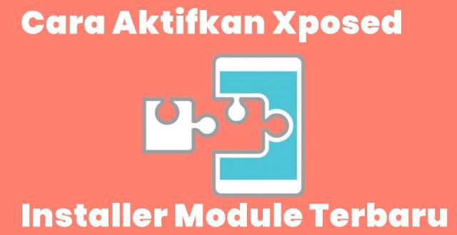 Cara Aktifkan Xposed Installer Module Terbaru