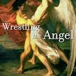 Wrestling with Wrestling the Angel