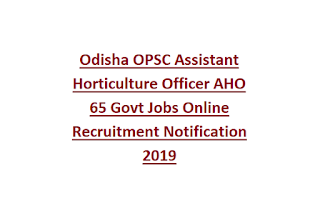 Odisha OPSC Assistant Horticulture Officer AHO 65 Govt Jobs Online Recruitment Notification 2019