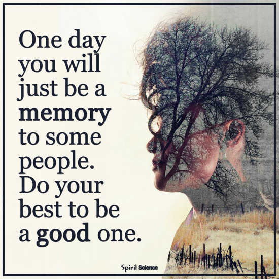 One Day You Will Just Be A Memory To Some People Quote 101 Quotes