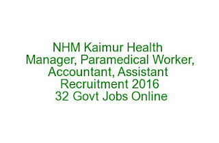NHM Kaimur Block Health Manager, Paramedical Worker, Accountant, Assistant Recruitment 2016 32 Govt Jobs Online