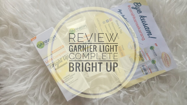 [REVIEW] Garnier Light Complete Bright Up Tone Up, Bye Bye Kulit Kusam