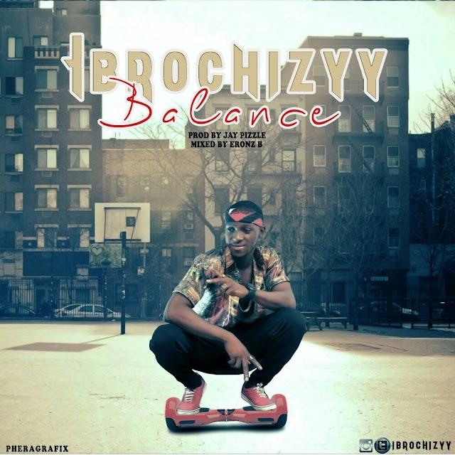 #MUSIC: Ibrochizyy - Balance (Prod. JayPizzle) |@ibrochizyy