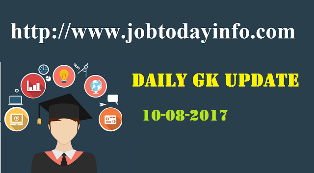 Daily GK Update 10th August 2017, Important Current Affairs