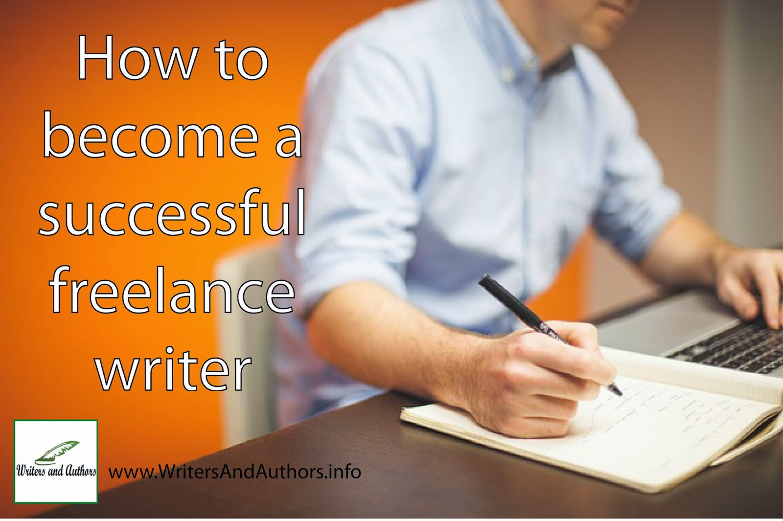 How to become a successful freelance writer, www.WritersAndAuthors.info