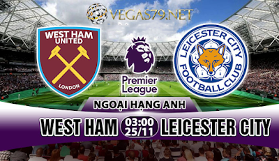 Nhận định - Soi kèo: West Ham vs Leicester City