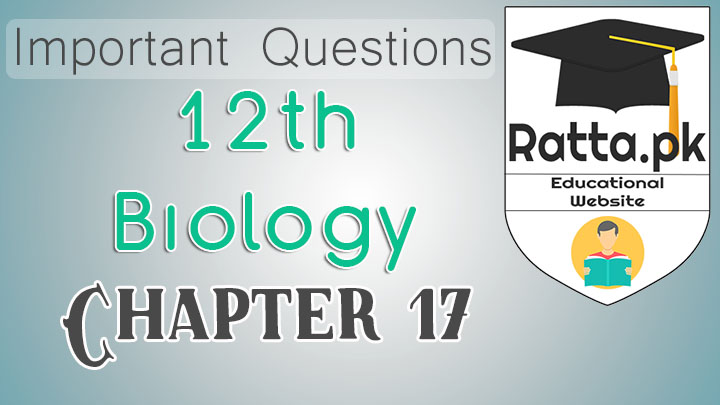 FSc 2nd Year Biology Chapter 17 Important Short and Long Questions Notes