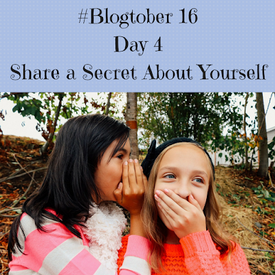 #Blogtober16 Day 4 - Share a Secret About Yourself
