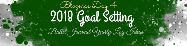 Goal Setting For 2018 + Yearly Log Ideas For Your Bullet Journal