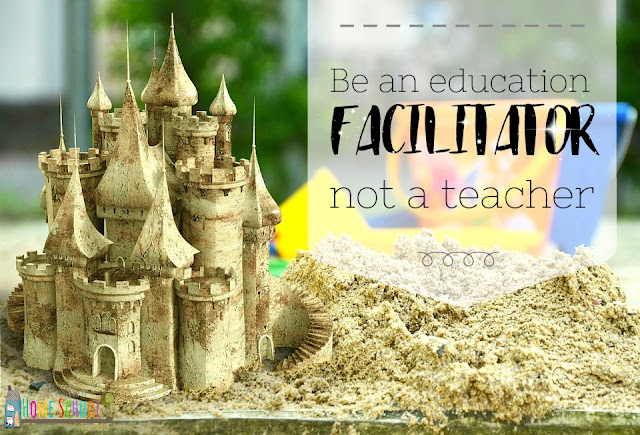 Be an education facilitator for your child, not a teacher. from a muslim home school