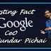 Interesting Facts about Google CEO Sunder Pichai in Hindi