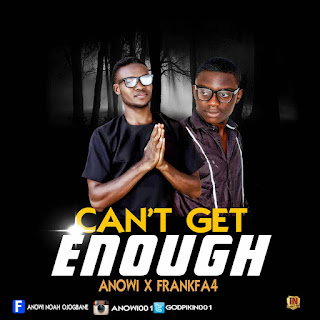 Music: Anowi Ft. Frankfa4 - Can't Get Enough || @Godpikin001