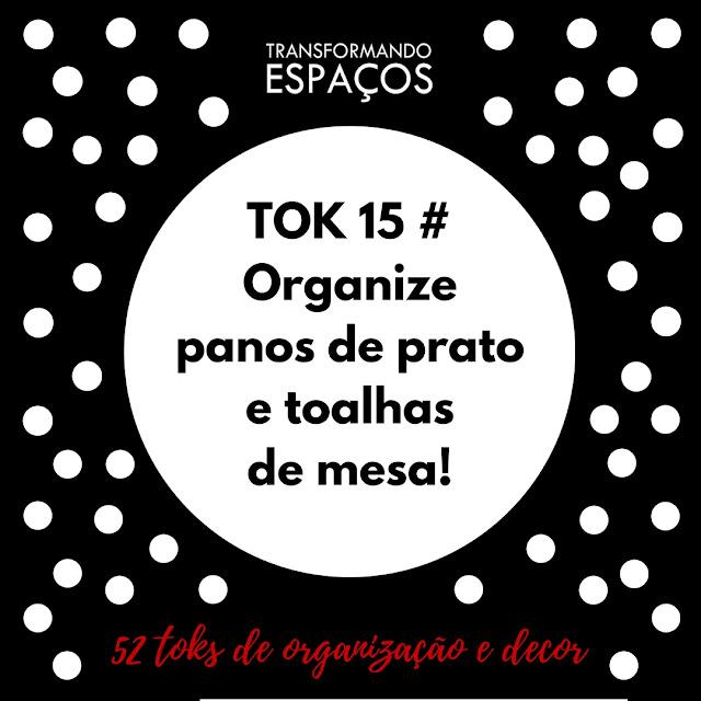 Tok 15 - Organize panos de prato e toalhas de mesa! | Desafio 52 toks de organização e decor