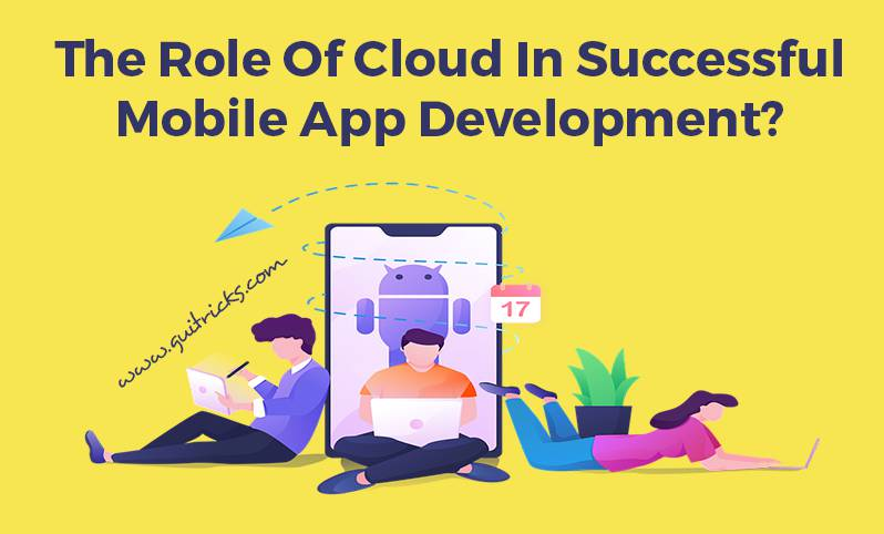 The Role Of Cloud In Successful Mobile App Development
