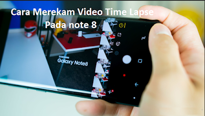 Cara Merekam Video Time Lapse Pada note 8