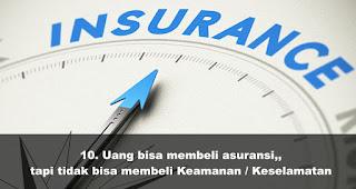 Uang bisa membeli asuransi,, tapi tidak bisa membeli Keamanan / Keselamatan