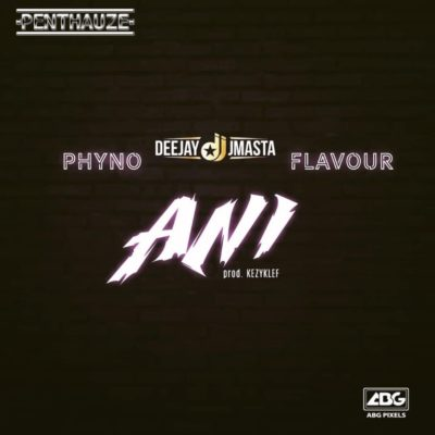 "Deejay J Masta – ""Ani"" ft. Phyno x Flavour"