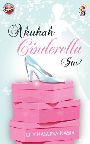 Akukah Cinderella oleh Lily Haslina Nasir