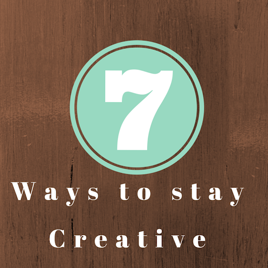 7 Ways to Stay Creative