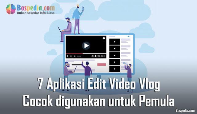 Aplikasi Edit Video Vlog yang Cocok digunakan untuk Pemula 7 Aplikasi Edit Video Vlog yang Cocok digunakan untuk Pemula