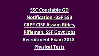 SSC Constable GD Notification 2018-BSF SSB CRPF CISF Assam Rifles, Rifleman, SSF Govt Jobs Recruitment Exam 2018-Physical Tests