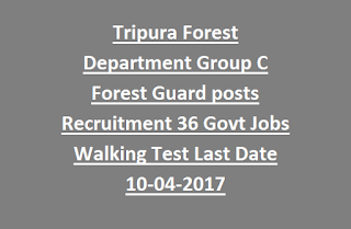 Tripura Forest Department Group C Forest Guard posts Recruitment Notification 36 Govt Jobs Apply Now Walking Test Last Date 10-04-2017
