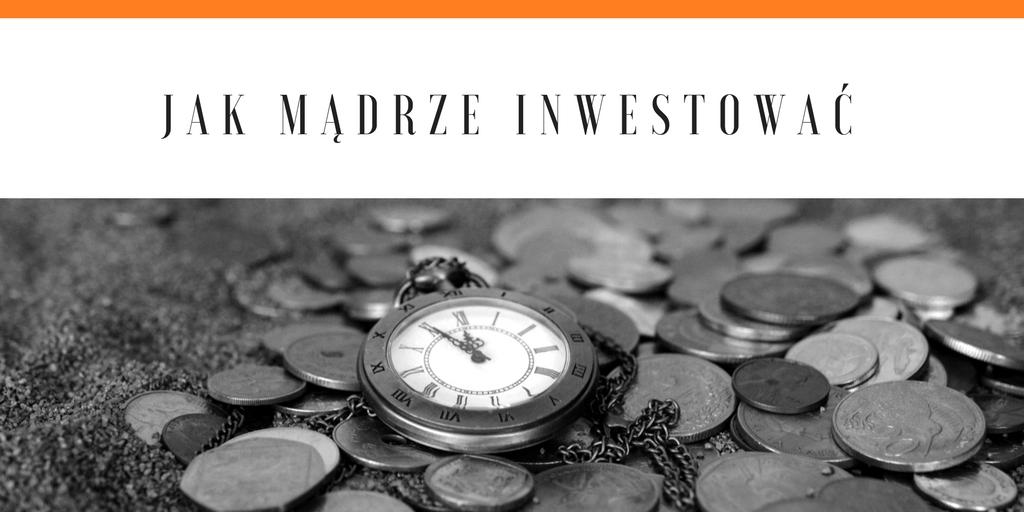Jak mądrze inwestować