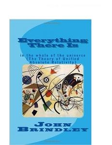 https://www.amazon.co.uk/Everything-There-universe-John-Brindley/dp/0957417632/ref=sr_1_14?s=books&ie=UTF8&qid=1376304953&sr=1-14&keywords=john+brindley