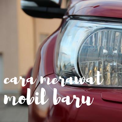 cara merawat mobil baru