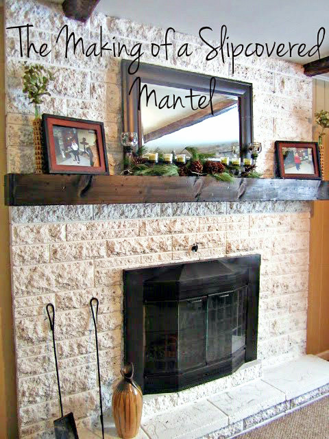 fireplace mantel beam. As  The Making of a Slip Covered Mantel FEARFULLY WONDERFULLY MADE