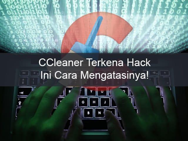 CCleaner Terkena Hack, Ini yang Harus Dilakukan Pengguna 1