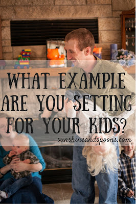 What Example Are YOU Setting For Your Kids?