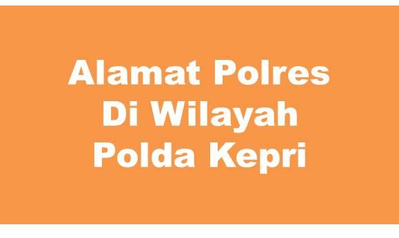 Alamat Lengkap Polres Di Wilayah Polda Kepulauan Riau
