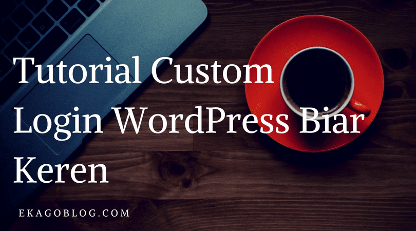 Tutorial Cara Custom Login WordPress Biar Keren