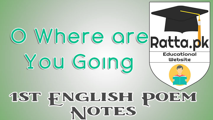 O Where are you Going? Poem Notes - Main Idea and Questions -FA/ICS/FSc 11th/1st Year English
