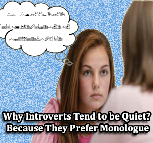 Why Introverts Tend to be Quiet? Because They Prefer Monologue