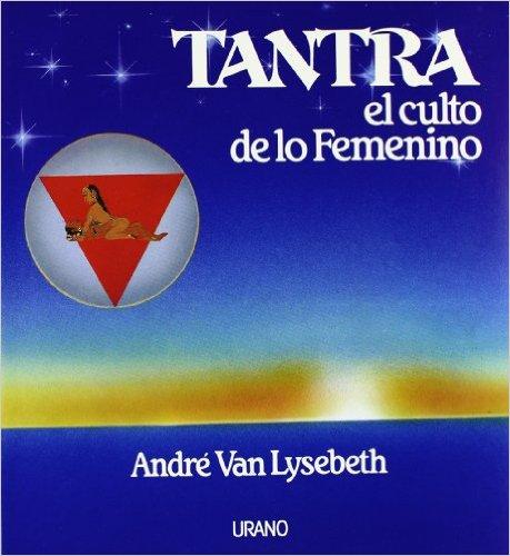 El culto de lo Femenino, el libro de Tantra de André Van Lysebeth.