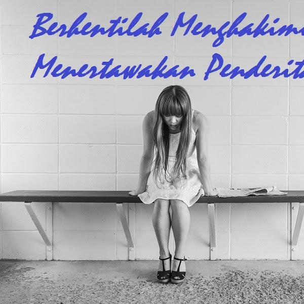 Berhentilah Menghakimi atau Menertawakan Penderita Depresi