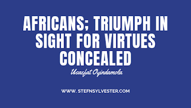 Africans: The Triumph In Sight For Virtues Concealed | Usaefat Oyindamola